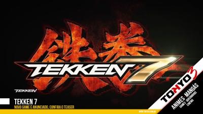 Tekken 7, novo game é anunciado! Confira o teaser.